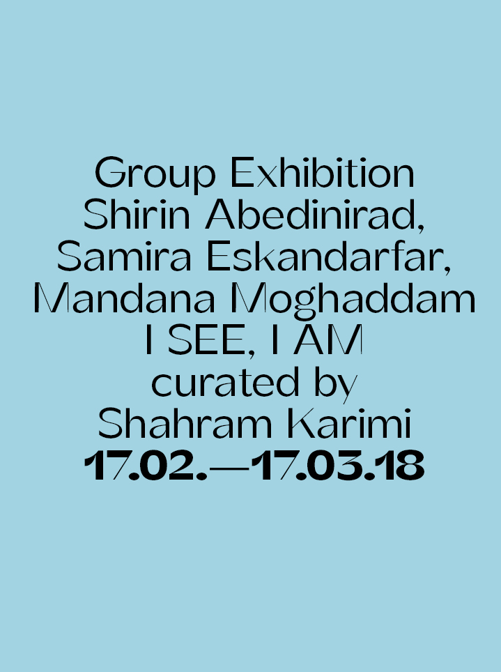 Group Exhibition Shirin Abedinirad, Samira Eskandarfar, Mandana Moghaddam I SEE, I AM curated by Shahram Karimi - Text