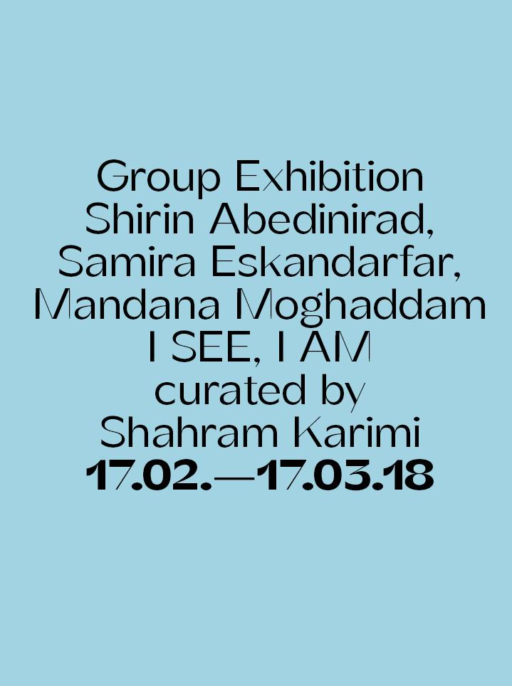 Group Exhibition Shirin Abedinirad, Samira Eskandarfar, Mandana Moghaddam I SEE, I AM curated by Shahram Karimi - Text